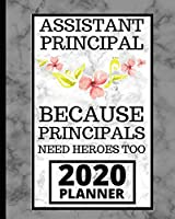 """Assistant Principal Because Principals Need Heroes Too: 2020 Planner For Assistant Principal, 1-Year Daily, Weekly and Monthly Organizer With Calendar (8"""" x 10"""")"""