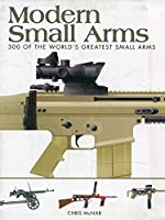 Modern Small Arms: 300 of the World's Greatest Small Arms (Mini Encyclopedia)