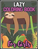 Lazy Coloring Book for Girls: Super Fun Coloring Books For Girls, Girls Coloring Activity Book