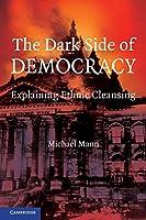 The Dark Side of Democracy: Explaining Ethnic Cleansing
