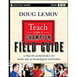 Teach Like a Champion Field Guide: A Practical Resource to Make the 49 Techniques Your Own (Jossey-Bass Teacher)