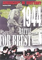 Americans in Brittany 1944: The Battle for Brest