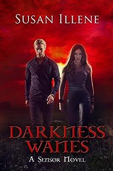 Darkness Wanes: Book 6 (Sensor Series) by [Illene, Susan]