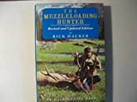 The Muzzleloading Hunter: Being a Complete Guide for the Black Powder Sportsman