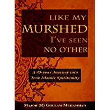 Like My Murshed, I've Seen No Other: The Mystical Memoirs of a Sufi's Over 46-Year Journey on the Path of Salook