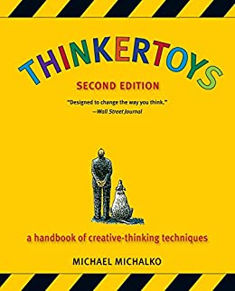 Thinkertoys: A Handbook of Creative-Thinking Techniques by [Michalko, Michael]