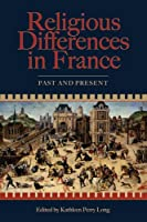 Religious Differences in France: Past And Present (Sixteenth Century Essays and Studies)
