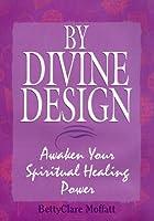 By Divine Design: Awaken Your Spiritual Power