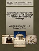 Ingram-Day Lumber Co V. U S U.S. Supreme Court Transcript of Record with Supporting Pleadings