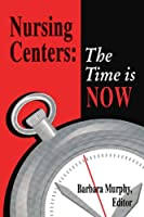 Nursing Centers: The Time Is Now (National League for Nursing Series (All Nln Titles)