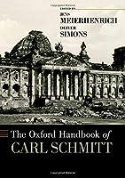 The Oxford Handbook of Carl Schmitt (Oxford Handbooks)