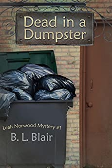 Dead in a Dumpster (Leah Norwood Mysteries Book 1) by [Blair, B. L.]