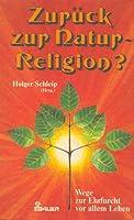 Zurueck zur Natur - Religion? Wege zur Ehrfurcht vor allem Leben