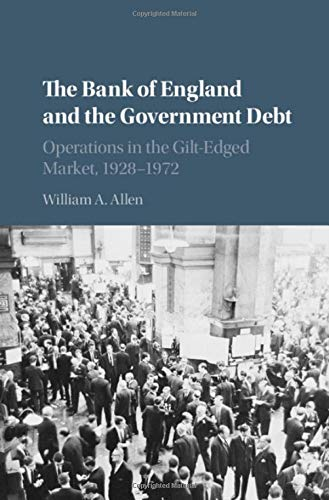 Download The Bank of England and the Government Debt: Operations in the Gilt-Edged Market, 1928–1972 (Studies in Macroeconomic History) 110849983X