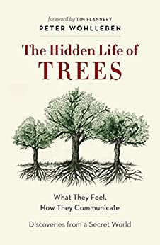 The Hidden Life of Trees: What They Feel, How They Communicate – Discoveries from a Secret World by [Wohlleben, Peter]