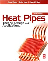 Heat Pipes, Sixth Edition: Theory, Design and Applications
