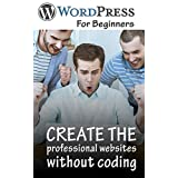 Wordpress for beginners 2017: One of the the best wordpress books for beginners. Following this book you can make a professional website without coding (English Edition)