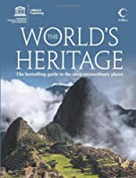 The World's Heritage: A Complete Guide to the Most Extraordinary Places.