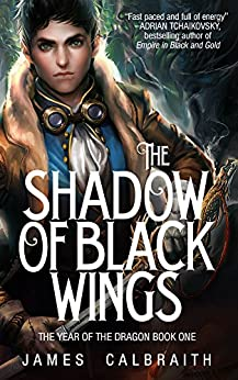 [Calbraith, James]のThe Shadow of Black Wings (The Year of the Dragon, Book 1) (English Edition)