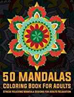 50 Mandalas Coloring Book For Adults Stress Relieving Mandala Designs for Adults Relaxation: Mandala Coloring Book with Great Variety of Mixed Mandala Designs and Over 50 Different Mandalas to Color