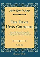 The Devil Upon Crutches, Vol. 2 of 2: From the Diable Boiteux of Mr. Le Sage, a New Translation; To Which Are Now First Added, Asmodeus's Crutches, a Critical Letter Upon the Work, and Dialogues Between Two Chimneys of Madrid (Classic Reprint)