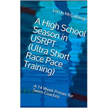 A High School Season in USRPT (Ultra Short Race Pace Training): A 14 Week Primer for Swim Coaches