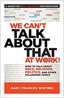 We Can't Talk about That at Work!: How to Talk about Race, Religion, Politics, and Other Polarizing Topics by [Winters, Mary-Frances]