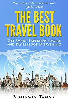 The Best Travel Book: Get Smart, Experience More, And Pay Less For Everything by [Tanny, Benjamin]