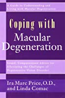 Coping with Macular Degeneration: A Guide to Understanding and Living with Macular Degeneration (Coping With Series)