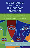 Blending in the Rainbow Nation: The Racial Integration of Schools And Its Implication for Reconciliation in Post-Apartheid South Africa