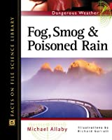 Fog, Smog, and Poisoned Rain (Facts on File Dangerous Weather Series)