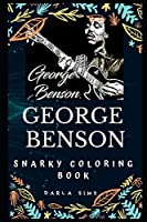 George Benson Snarky Coloring Book: An American Guitarist. (George Benson Snarky Coloring Books)