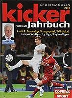 Kicker Fussball-Jahrbuch 2018: 1. und 2. Bundesliga / Europa-Pokal / DFB-Pokal / Europas Top-Ligen / 3. Liga / Regioanlligen