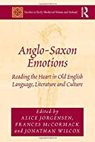 Anglo-Saxon Emotions: Reading the Heart in Old English Language, Literature and Culture (Studies in Early Medieval Britain and Ireland)