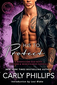 His to Protect: A Bodyguard Bad Boys/Masters and Mercenaries Novella (Lexi Blake Crossover Collection Book 5) by [Phillips, Carly]
