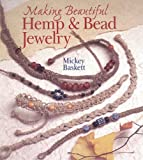 Making Beautiful Hemp & Bead Jewelry: How to Hand-Tie Necklaces, Bracelets, Earrings, Keyrings, Watches & Eyeglass Holders With Hemp (Jewelry Crafts)