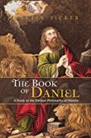 The Book of Daniel: A Study in the Biblical Philosophy of History