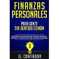 FINANZAS PERSONALES PARA GENTE SIN SENTIDO COMÚN: Rediseña tu manera de pensar hacia el dinero y consiguelo de manera natural (Spanish Edition)