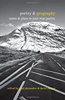 Poetry & Geography: Space and Place in Post-war Poetry (Poetry &...)