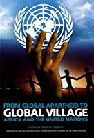 From Global Apartheid to Global Village: Africa and the United Nations by Unknown(2009-06-01)