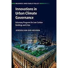 Innovations in Urban Climate Governance: Voluntary Programs for Low-Carbon Buildings and Cities (Business and Public Policy)