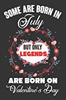 Some Are Born In July But Only Legends Are Born On Valentine's Day: Valentine Gift, Best Gift For Man And Women Who Are Born In July