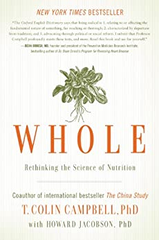 Whole: Rethinking the Science of Nutrition by [Campbell, T. Colin]