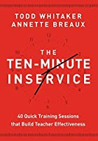 The Ten-Minute Inservice: 40 Quick Training Sessions that Build Teacher Effectiveness by Todd Whitaker Annette Breaux(2013-03-11)