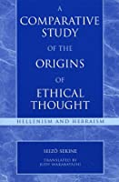 A Comparative Study Of The Origins Of Ethical Thought: Hellenism And Hebranism