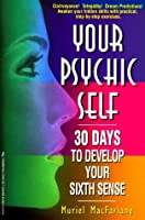 Your Psychic Self: 30 Days to Develop Your Sixth Sense