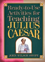Ready-To-Use Activities for Teaching Julius Caesar (Shakespeare Teacher's Activity Library)
