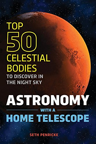 Download Astronomy With a Home Telescope: The Top 50 Celestial Bodies to Discover in the Night Sky 1623156483