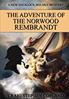 The Adventure of the Norwood Rembrandt (New Sherlock Holmes Mysteries)