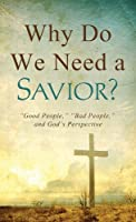 "Why Do We Need a Savior?: ""Good People,"" ""Bad People,"" and God's Perspective (Value Books)"